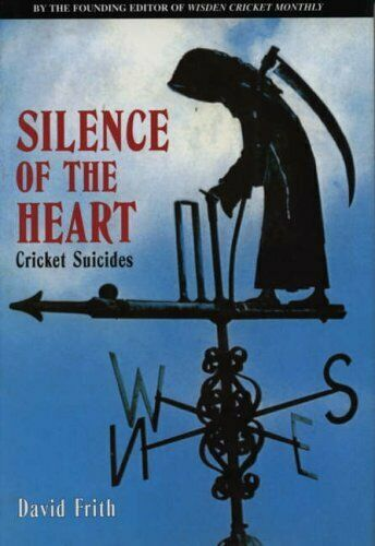 Silence Of The Heart: Cricket Suicides by Frith, David 184018406X The Fast Free