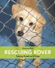 Rescuing Rover: Saving America's Dogs by Raymond Bial (Hardback, 2011)