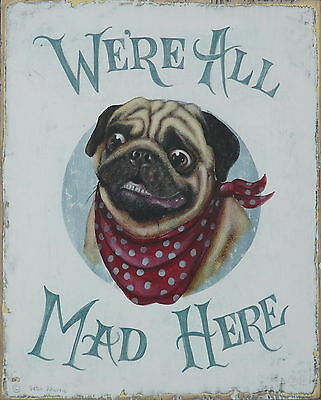 Fawn Pug Dog We're all mad here Shabby Chic Wooden Sign Plaque for Dog Lovers