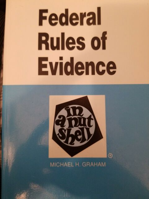 Federal Rules of Evidence in a Nutshell by Michael H. Graham