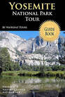 Yosemite National Park Tour Guide Book: Your Personal Tour Guide for Yosemite Travel Adventure! by Waypoint Tours (Paperback / softback, 2009)