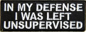 IN-MY-DEFENSE-I-WAS-LEFT-UNSUPERVISED-IRON-or-SEW-ON-PATCH