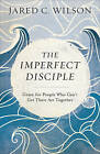 The Imperfect Disciple: Grace for People Who Can't Get Their ACT Together by Jared C Wilson (Paperback / softback, 2017)