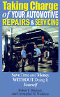 Taking Charge of Your Automotive Repairs and Servicing: Learning to Save Time and Money Getting It Done Right the First Time Without Doing It Yourself by Robert E Bauman, Christopher M Wickham (Paperback / softback, 2000)