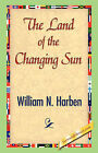 The Land of the Changing Sun by William N Harben (Hardback, 2007)