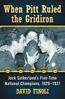 When Pitt Ruled the Gridiron: Jock Sutherland's Five-Time National Champions, 1929-1937 by Dave Finoli (Paperback, 2014)