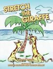 Stretch The Giraffe 9781477221617 by Louise Kelley Paperback