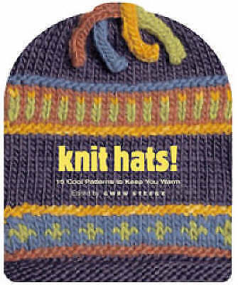 Knit Hats!: 15 Cool Patterns to Keep You Warm by Steege, Gwen W.