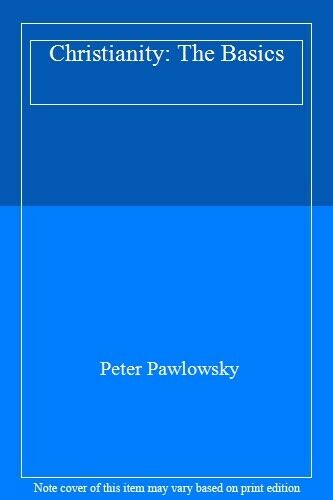 Christianity (The Basics) By Peter Pawlowsky