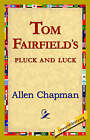 Tom Fairfield's Pluck and Luck by Allen Chapman (Paperback / softback, 2006)