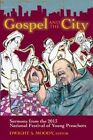 Gospel and the City: Sermons from the 2013 National Festival of Young Preachers by Dwight A Moody (Paperback / softback, 2013)