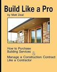 Build Like a Pro: What Your Contractor Knows -- And You Don't! by Matt Deal (Paperback / softback, 2013)