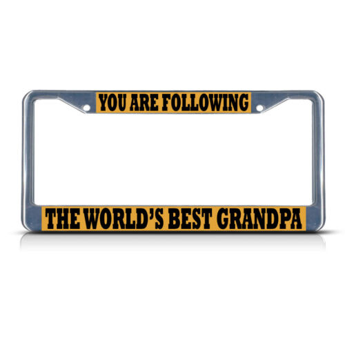 YOU ARE FOLLOWING THE WORLDS BEST GRANDPA Metal License Plate Frame Tag Border