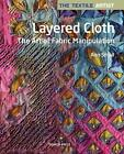 The Textile Artist: Layered Cloth: The Art of Fabric Manipulation by Ann Small (Paperback, 2017)