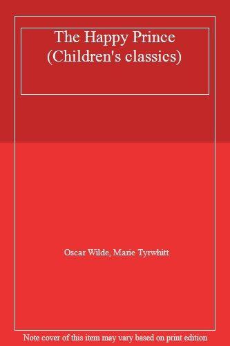 The Happy Prince (Children's classics) By Oscar Wilde, Marie Tyrwhitt