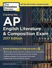 Cracking the AP English Literature and Composition Exam: 2017 Edition by Princeton Review (Paperback, 2016)