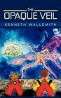 The Opaque Veil by Kenneth Wallsmith (Paperback / softback, 2012)