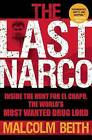 The Last Narco: Inside the Hunt for El Chapo, the World's Most Wanted Drug Lord by Malcolm Beith (Paperback / softback)