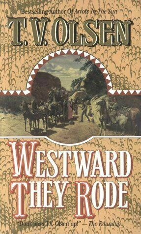 Westward They Rode by Olsen, Theodore V.