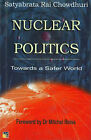 Nuclear Politics: Towards a Safer World by Satyabrata Rai Chowdhuri (Hardback, 2004)