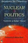 Nuclear Politics: Towards a Safer World by Satyabrata Rai Chowdhuri (Hardback, 2004)