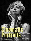 Cinematic Portraits: How to Create Classic Hollywood Photography by Pete Wright (Paperback, 2015)