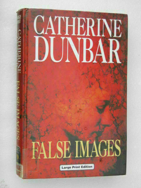 False Images by Catherine Dunbar (2000, Hardcover, Large Type)