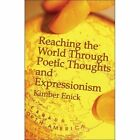 Reaching The World Through Poetic Thoughts and Expressionism 9781424172030