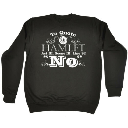 To Quote Hamlet SWEATSHIRT Top Shakespeare Top Funny Present birthday gift