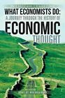 What Economists Do: A Journey Through the History of Economic Thought: From the Wealth of Nations to the Calculus of Consent by Attiat F Ott (Paperback / softback, 2013)