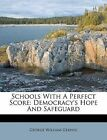 Schools with a Perfect Score: Democracy's Hope and Safeguard by George William Gerwig (Paperback / softback, 2012)