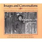 Images and Conversations Mexican Americans Recall a Southwestern Past by Patric