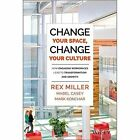 Change Your Space, Change Your Culture: How Engaging Workspaces Lead to Transformation and Growth by Rex Miller, Mark Konchar, Mabel Casey (Hardback, 2014)