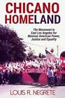 Chicano Homeland: The Movement in East Los Angeles for Mexican American Power, Justice, and Equality by Louis R Negrete (Paperback / softback, 2016)