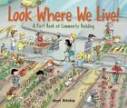 Look Where We Live!: A First Book of Community Building by Scot Ritchie (Hardback, 2015)