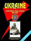 Ukraine Export-Import, Trade and Business Directory by International Business Publications, USA (Paperback / softback, 2005)