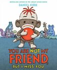You are Not My Friend, but I Miss You by Daniel Kirk (Hardback, 2014)
