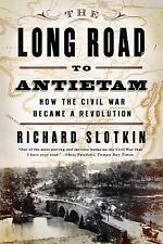 The Long Road to Antietam : How the Civil War Became a Revolution by Richard...