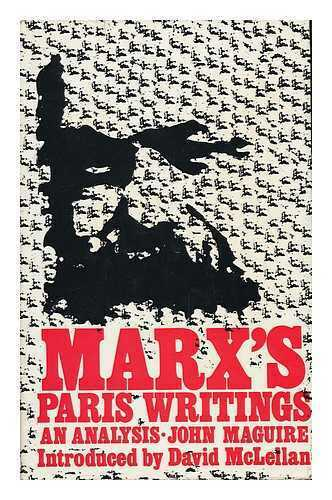 Marx's Paris Writings: an Analysis [By] John Maguire. with an Introd. by...