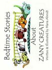 Bedtime Stories About Zany Creatures by Maria Ahrndt 9781403302694