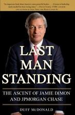 Last Man Standing : The Ascent of Jamie Dimon and JPMorgan Chase by Duff McDonald (2010, Paperback)