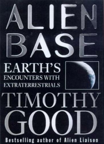 1 of 1 - Alien Base: Earth's encounters with Extraterrestrials,Timothy  ,.9780099255024