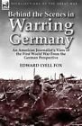 Behind the Scenes in Warring Germany: An American Journalist's View of the First World War from the German Perspective by Edward Lyell Fox (Paperback / softback, 2013)