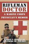 Rifleman/Doctor: A Marine Corps Physician's Memoir by Warren S Gilbert MD (Paperback / softback, 2014)