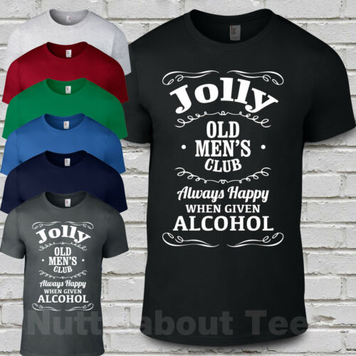 Jolly Old Mens Club T Shirt  Slogan Always Happy When Given Alcohol funny gift