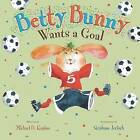 Betty Bunny Wants a Goal by Michael B Kaplan (Hardback, 2014)