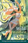Wild Women of Lynn: Writings from the Walnut Street Coffee Cafe by Editor Blaine Hebbel (Paperback / softback, 2014)