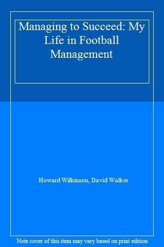 Managing to Succeed: My Life in Football Management,Howard Wilkinson, David Wal