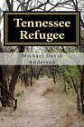 Tennessee Refugee by Michael David Anderson (Paperback / softback, 2011)