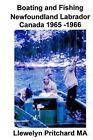 Boating and Fishing Newfoundland Labrador Canada 1965 -1966 by Llewelyn Pritchard (Paperback / softback, 2013)